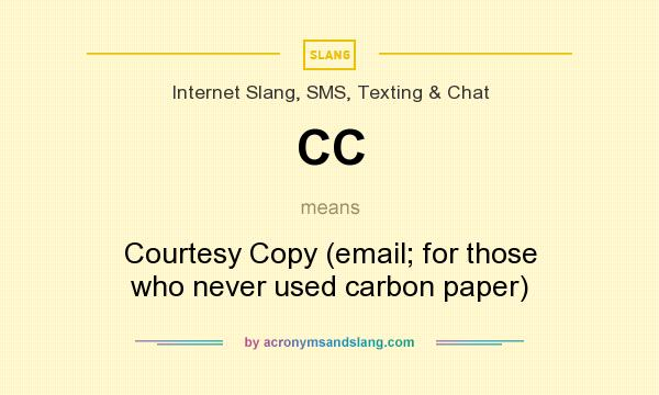 What does CC mean? It stands for Courtesy Copy (email; for those who never used carbon paper)