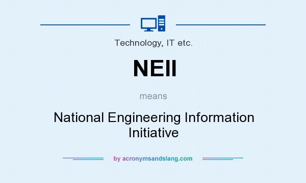 What does NEII mean? It stands for National Engineering Information Initiative