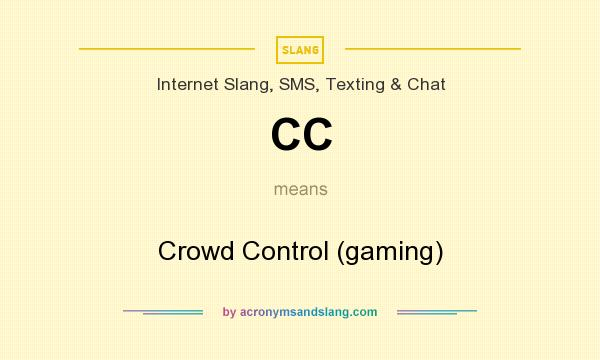 What does CC mean? It stands for Crowd Control (gaming)