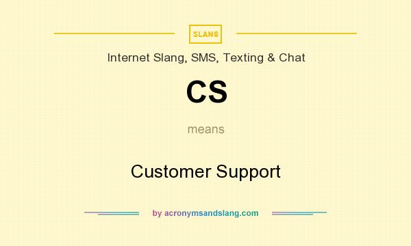 What does CS mean? It stands for Customer Support