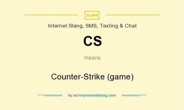 What does CS mean? It stands for Counter-Strike (game)