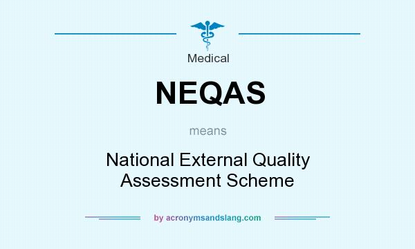 What does NEQAS mean? It stands for National External Quality Assessment Scheme