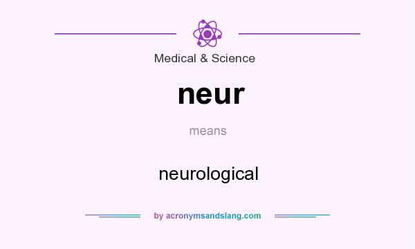 What does neur mean? It stands for neurological