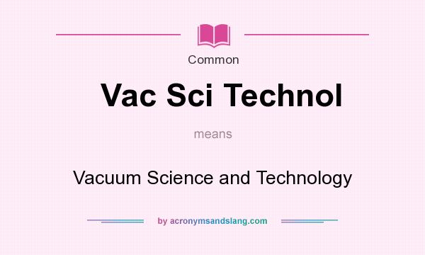 What does Vac Sci Technol mean? It stands for Vacuum Science and Technology