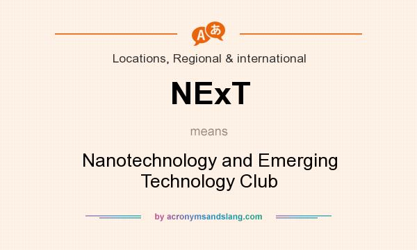What does NExT mean? It stands for Nanotechnology and Emerging Technology Club