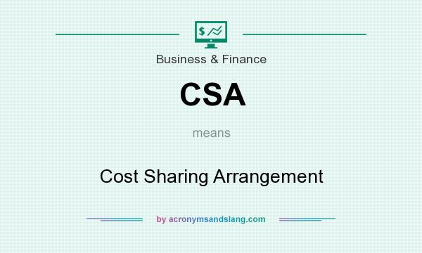 What does CSA mean? It stands for Cost Sharing Arrangement