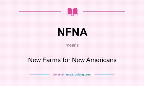 What does NFNA mean? It stands for New Farms for New Americans