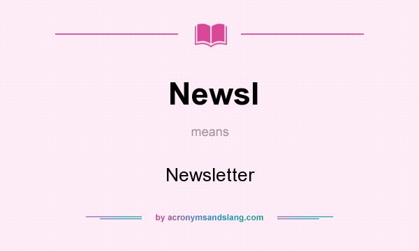 What does Newsl mean? It stands for Newsletter