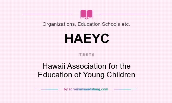What does HAEYC mean? It stands for Hawaii Association for the Education of Young Children