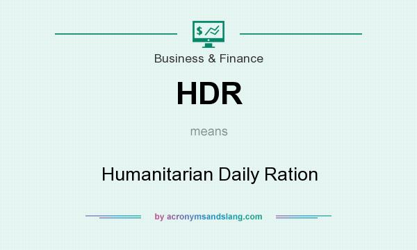 What does HDR mean? It stands for Humanitarian Daily Ration