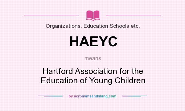 What does HAEYC mean? It stands for Hartford Association for the Education of Young Children