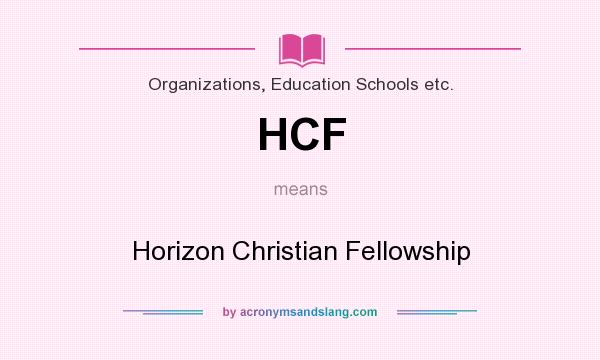 What does HCF mean? It stands for Horizon Christian Fellowship