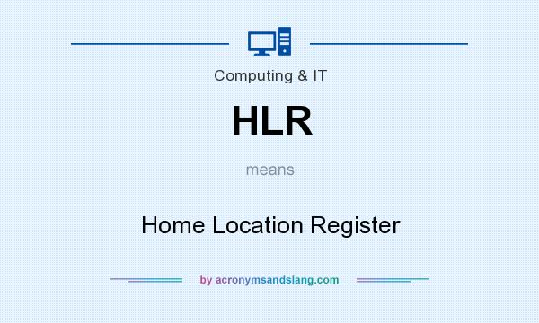 What does HLR mean? It stands for Home Location Register