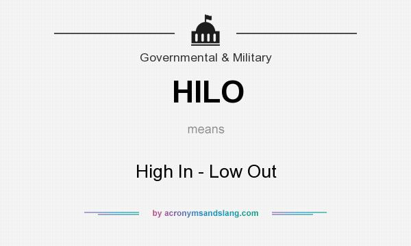 What does HILO mean? It stands for High In - Low Out