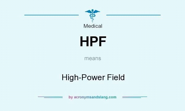What does HPF mean? It stands for High-Power Field