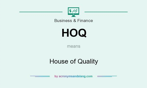 What does HOQ mean? It stands for House of Quality