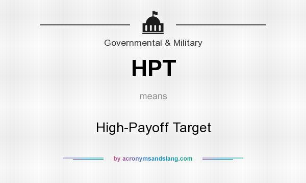 What does HPT mean? It stands for High-Payoff Target