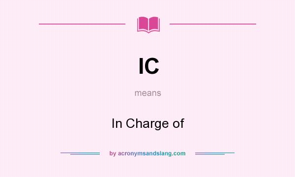 What does IC mean? It stands for In Charge of