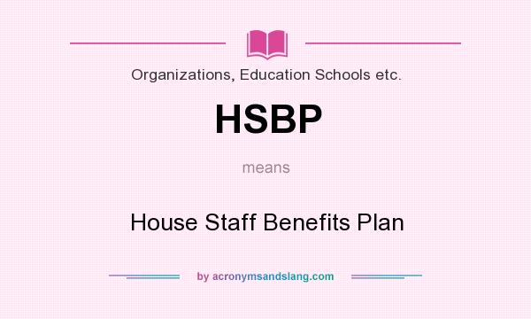 What does HSBP mean? It stands for House Staff Benefits Plan