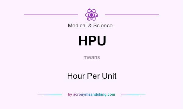 What does HPU mean? It stands for Hour Per Unit