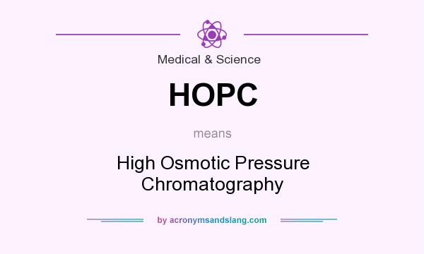 What does HOPC mean? It stands for High Osmotic Pressure Chromatography
