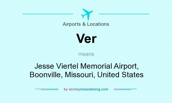What does Ver mean? It stands for Jesse Viertel Memorial Airport, Boonville, Missouri, United States