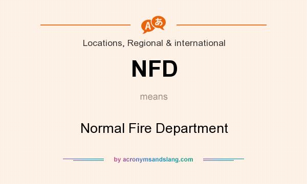 What does NFD mean? It stands for Normal Fire Department