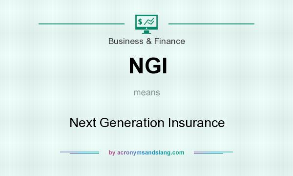 What does NGI mean? It stands for Next Generation Insurance