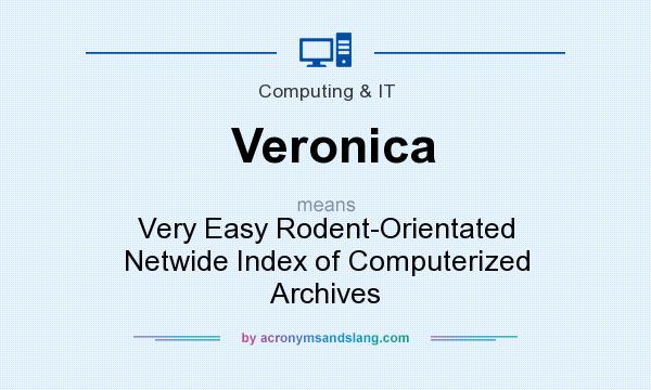What does Veronica mean? It stands for Very Easy Rodent-Orientated Netwide Index of Computerized Archives