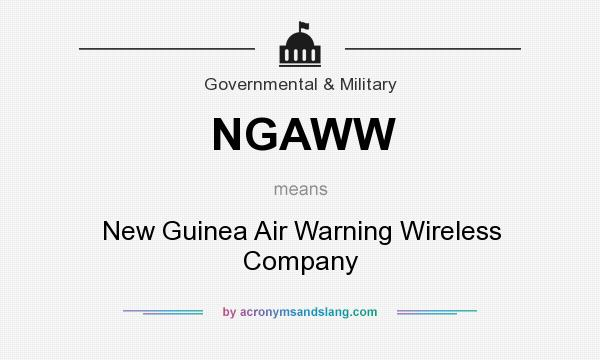 What does NGAWW mean? It stands for New Guinea Air Warning Wireless Company
