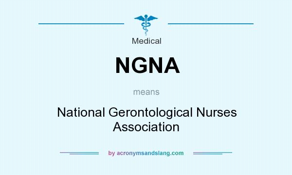 What does NGNA mean? It stands for National Gerontological Nurses Association