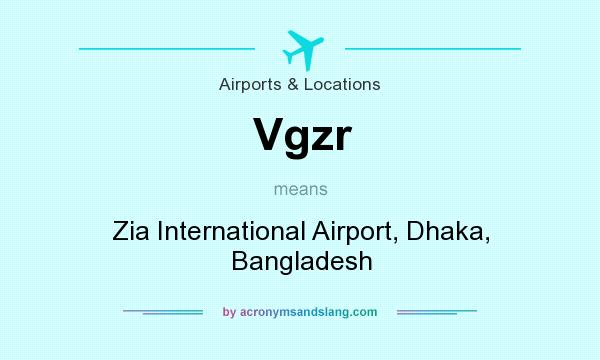 What does Vgzr mean? It stands for Zia International Airport, Dhaka, Bangladesh