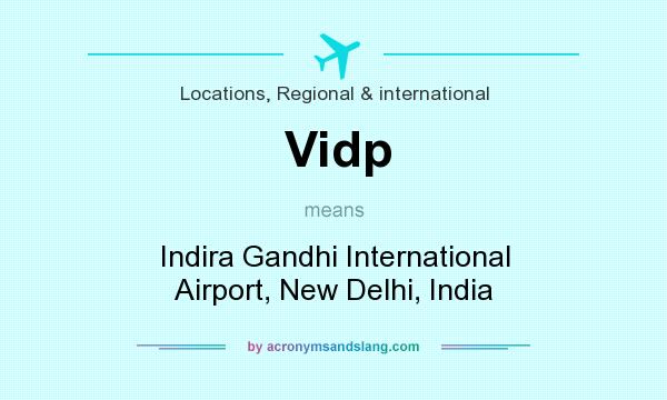 What does Vidp mean? It stands for Indira Gandhi International Airport, New Delhi, India