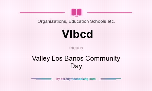 What does Vlbcd mean? It stands for Valley Los Banos Community Day