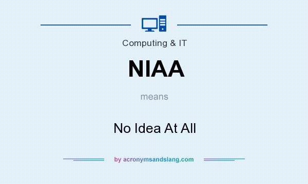 What does NIAA mean? It stands for No Idea At All