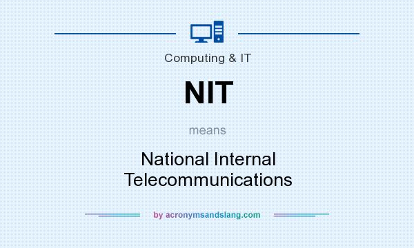 What does NIT mean? It stands for National Internal Telecommunications