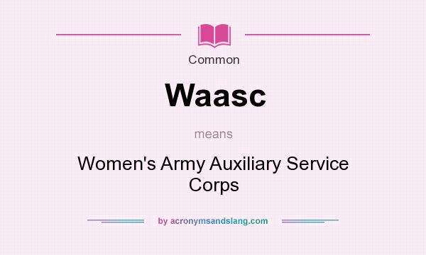 What does Waasc mean? It stands for Women`s Army Auxiliary Service Corps
