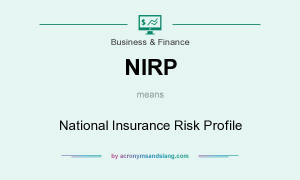 What does NIRP mean? It stands for National Insurance Risk Profile