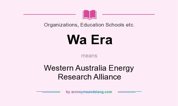 What does Wa Era mean? It stands for Western Australia Energy Research Alliance