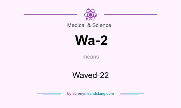 What does Wa-2 mean? It stands for Waved-22