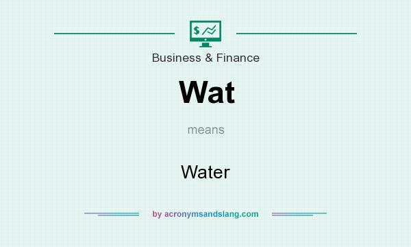 What does Wat mean? It stands for Water