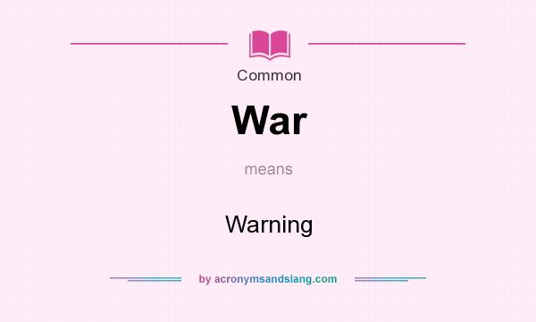 What does War mean? It stands for Warning