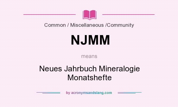 What does NJMM mean? It stands for Neues Jahrbuch Mineralogie Monatshefte