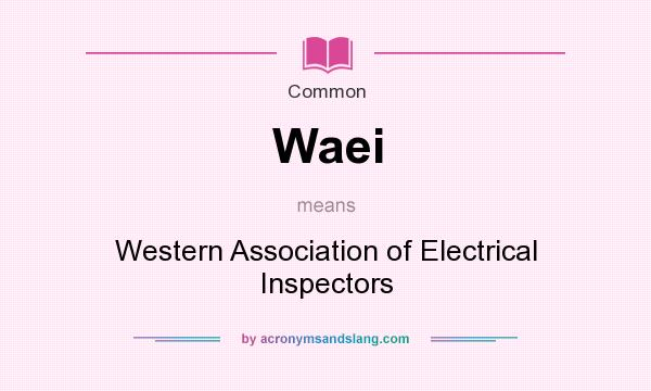What does Waei mean? It stands for Western Association of Electrical Inspectors