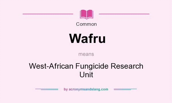What does Wafru mean? It stands for West-African Fungicide Research Unit