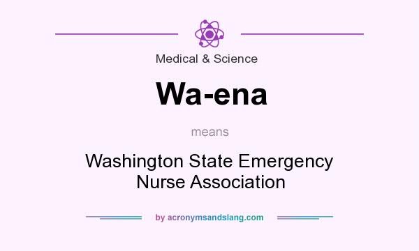 What does Wa-ena mean? It stands for Washington State Emergency Nurse Association