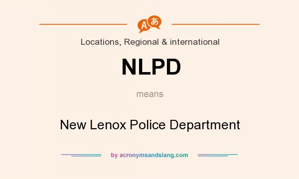 What does NLPD mean? It stands for New Lenox Police Department