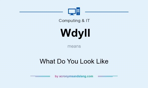 What does Wdyll mean? It stands for What Do You Look Like