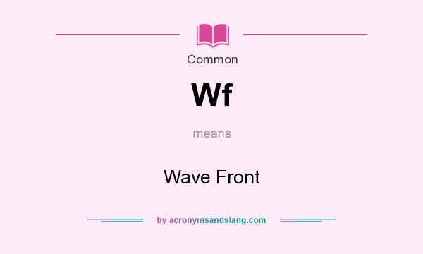 What does Wf mean? It stands for Wave Front