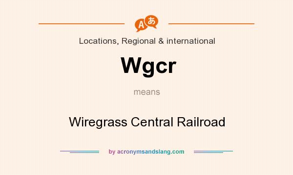 What does Wgcr mean? It stands for Wiregrass Central Railroad